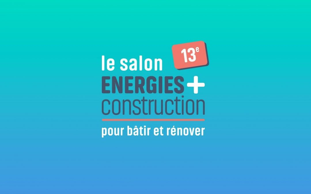 Le salon ENERGIES + CONSTRUCTION